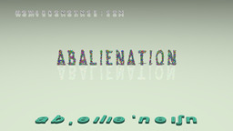 How to Pronounce ABALIENATION