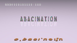 How to Pronounce ABACINATION