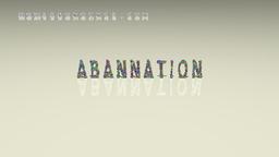 How to Pronounce ABANNATION