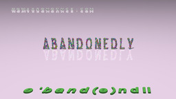 How to Pronounce ABANDONEDLY
