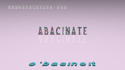 How to Pronounce ABACINATE